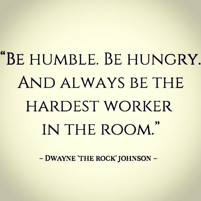 """Work ethic """"Be humble, be hungry"""" quote from Dwayne Johnson"""